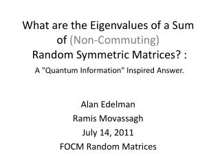 Alan Edelman Ramis Movassagh July 14, 2011 FOCM  Random Matrices