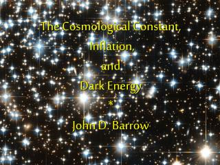 T he  Cosmological Constant,  Inflation, and Dark Energy * John D. Barrow