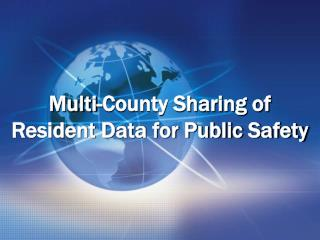Multi-County Sharing of  Resident Data for Public Safety