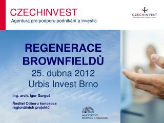 REGENERACE BROWNFIELDŮ 25. dubna 2012 Urbis Invest Brno