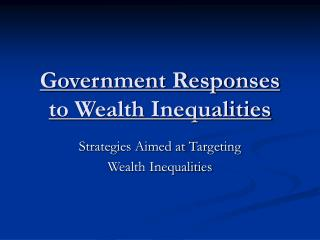 Government Responses to Wealth Inequalities