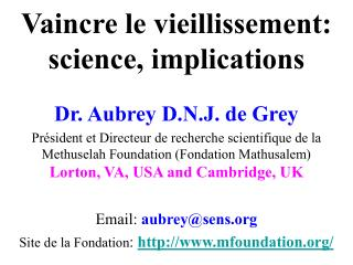Vaincre le vieillissement : science, implications Dr. Aubrey D.N.J. de Grey