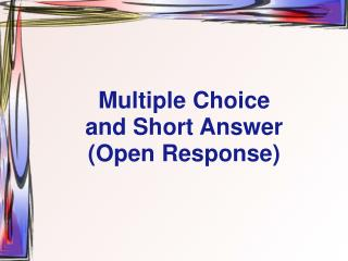 Multiple Choice  and Short Answer Open Response