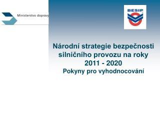 Národní strategie bezpečnosti silničního provozu na roky 2011 - 2020 Pokyny pro vyhodnocování