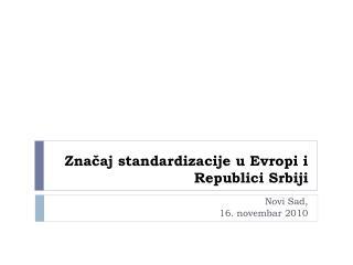 Značaj  standardizacije u Evropi i Republici Srbiji