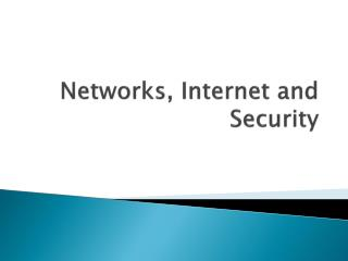 Networks, Internet and Security