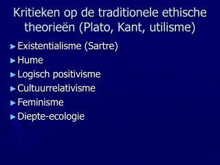 Kritieken op de traditionele ethische theorie n Plato, Kant, utilisme