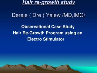 Hair re-growth study Dereje ( Dre ) Yalew /MD,IMG/