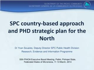 SPC country-based approach and PHD strategic plan for the North