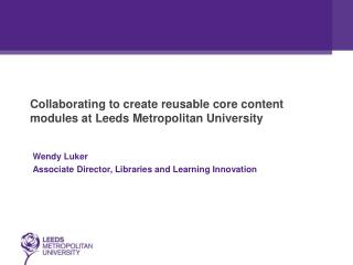 Collaborating to create reusable core content modules at Leeds Metropolitan University