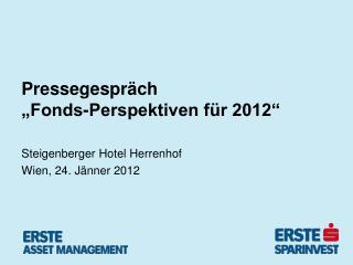 """Pressegespräch """"Fonds-Perspektiven für 2012"""""""