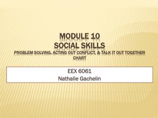 Module  10 Social skills Problem Solving, Acting out conflict, & Talk it out together chart