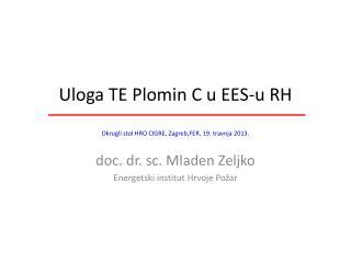 Uloga TE Plomin C u EES-u RH Okrugli stol HRO CIGRE, Zagreb,FER, 19. travnja 2013.