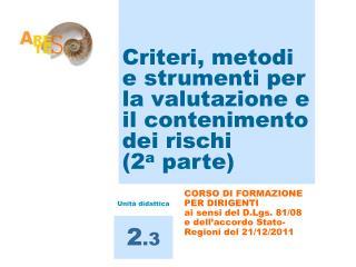 Criteri, metodi e strumenti per la valutazione e il contenimento dei rischi (2 a  parte)