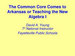 The Common Core Comes to Arkansas or Teaching the New Algebra I