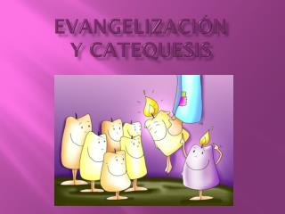 Evangelización  y Catequesis