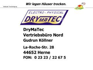 DryMaTec Vertriebsb�ro Nord Gudrun K�llner La-Roche-Str. 28 44652 Herne FON:  0 23 23 / 22 67 5