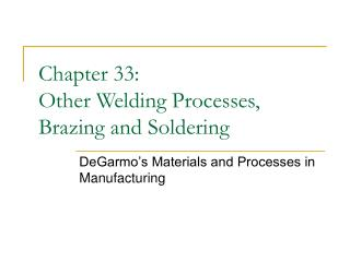 Chapter 33: Other Welding Processes, Brazing and Soldering