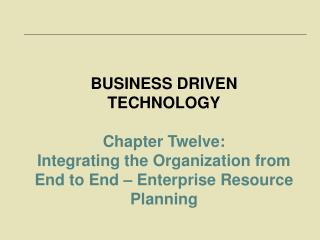 BUSINESS DRIVEN TECHNOLOGY Chapter Twelve:
