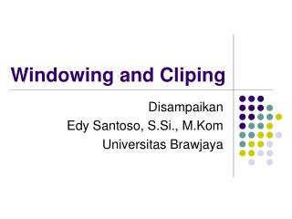 Windowing and Cliping
