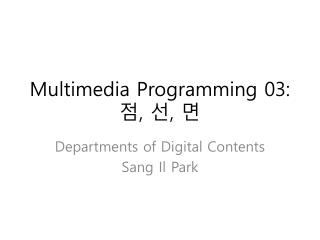 Multimedia Programming 03: 점 ,  선 ,  면