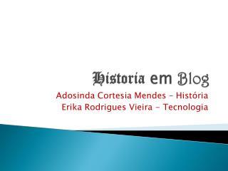 H istoria  em  Blog
