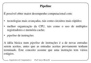 Pipeline É possível obter maior desempenho computacional com: