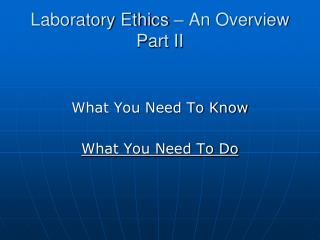 Laboratory Ethics – An Overview Part II