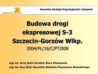 Budowa drogi ekspresowej S-3  Szczecin-Gorzów Wlkp.  2004/PL/16/C/PT/008