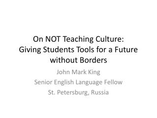 On NOT Teaching Culture: Giving Students Tools for a Future without Borders