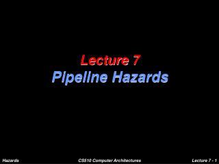 Lecture 7 Pipeline Hazards