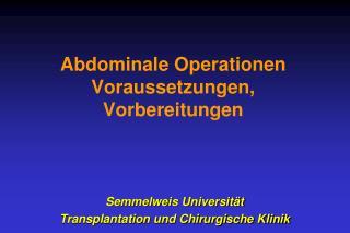 Abdominale Operationen Voraussetzungen ,  Vorbereitungen