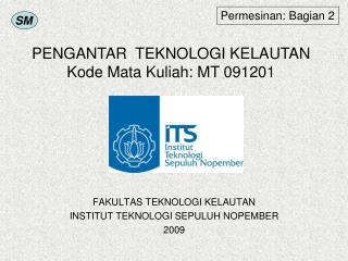 FAKULTAS TEKNOLOGI KELAUTAN INSTITUT TEKNOLOGI SEPULUH NOPEMBER 2009