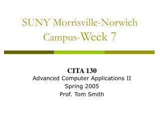 SUNY Morrisville-Norwich Campus- Week 7