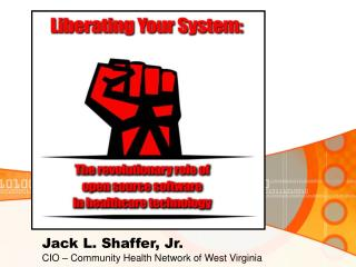 Jack L. Shaffer, Jr. CIO – Community Health Network of West Virginia