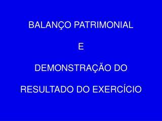 BALANÇO PATRIMONIAL E DEMONSTRAÇÃO DO  RESULTADO DO EXERCÍCIO
