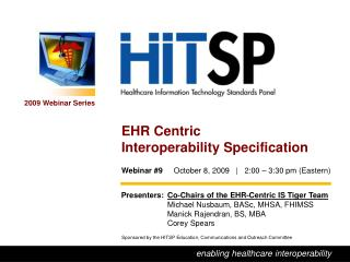 Presenters:	 Co-Chairs of the EHR-Centric IS Tiger Team 	Michael Nusbaum, BASc, MHSA, FHIMSS