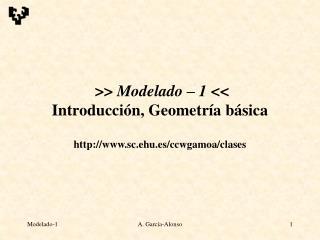 >>  Modelado – 1  << Introducción, Geometría básica