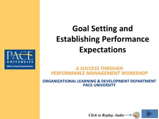 A Success through Performance Management Workshop  Organizational Learning  Development Department Pace University