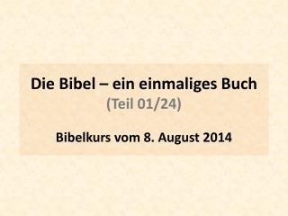 Die Bibel – ein einmaliges Buch (Teil 01/24) Bibelkurs  vom  8. August  2014