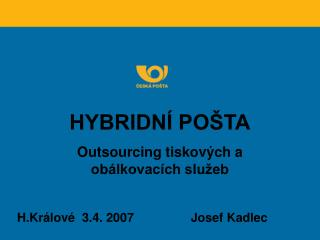 HYBRIDNÍ POŠTA Outsourcing tiskových a obálkovacích služeb