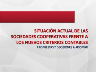 SITUACIÓN ACTUAL DE LAS SOCIEDADES COOPERATIVAS FRENTE A LOS NUEVOS CRITERIOS CONTABLES