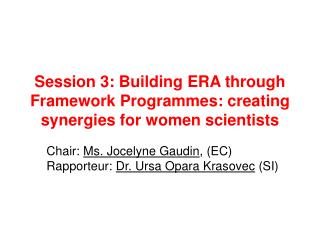 Session 3: Building ERA through Framework Programmes: creating synergies for women scientists