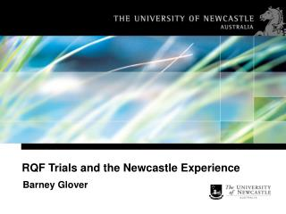 RQF Trials and the Newcastle Experience