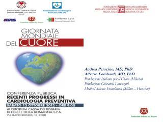 Andrea Peracino, MD, PhD Alberto Lombardi, MD, PhD Fondazione Italiana per il Cuore (Milano)