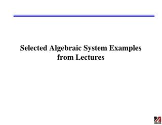 Selected Algebraic System Examples from Lectures