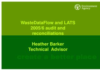 WasteDataFlow and LATS  2005/6 audit and reconciliations Heather Barker Technical  Advisor