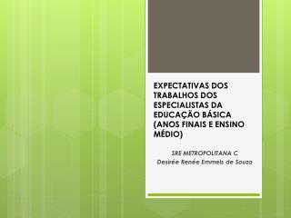 EXPECTATIVAS DOS  TRABALHOS DOS ESPECIALISTAS DA EDUCAÇÃO BÁSICA (ANOS FINAIS E ENSINO MÉDIO)