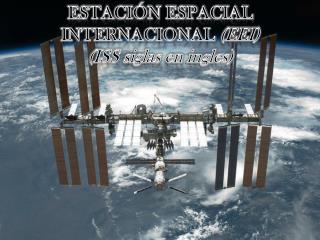 ESTACIÓN ESPACIAL INTERNACIONAL  (EEI)  (ISS siglas en ingles)
