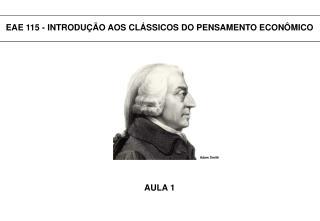 EAE 115 - INTRODUÇÃO AOS CLÁSSICOS DO PENSAMENTO ECONÔMICO